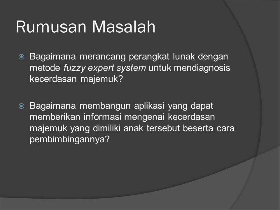 Rumusan Masalah  Bagaimana merancang perangkat lunak dengan metode fuzzy expert system untuk mendiagnosis kecerdasan majemuk?  Bagaimana membangun a
