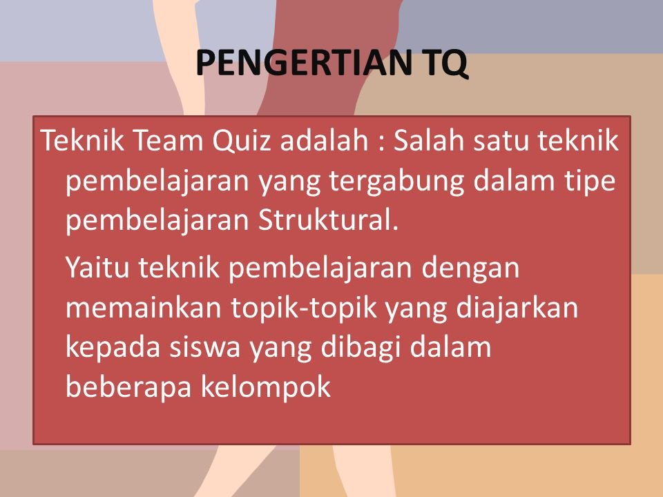 PENGERTIAN TQ Teknik Team Quiz adalah : Salah satu teknik pembelajaran yang tergabung dalam tipe pembelajaran Struktural. Yaitu teknik pembelajaran de