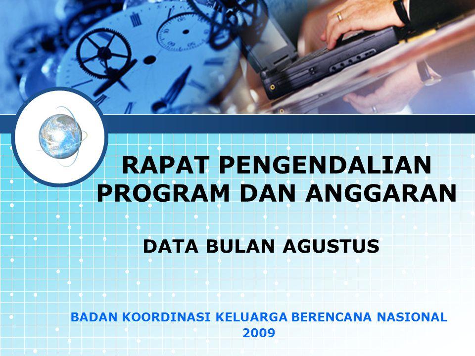 RAPAT PENGENDALIAN PROGRAM DAN ANGGARAN DATA BULAN AGUSTUS BADAN KOORDINASI KELUARGA BERENCANA NASIONAL 2009