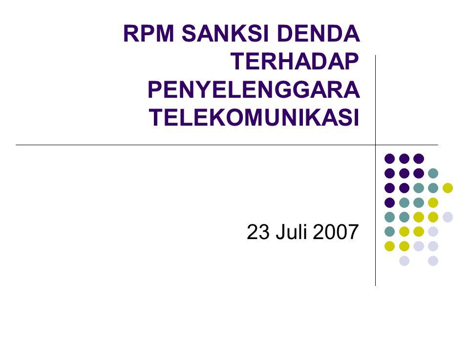 RPM SANKSI DENDA TERHADAP PENYELENGGARA TELEKOMUNIKASI 23 Juli 2007