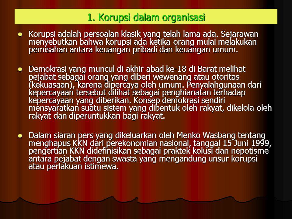 1. Korupsi dalam organisasi Korupsi adalah persoalan klasik yang telah lama ada. Sejarawan menyebutkan bahwa korupsi ada ketika orang mulai melakukan
