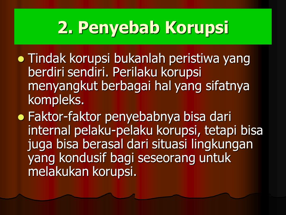 2.Penyebab Korupsi Tindak korupsi bukanlah peristiwa yang berdiri sendiri.