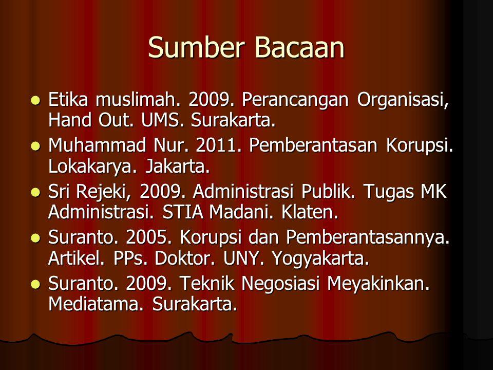 Sumber Bacaan Etika muslimah. 2009. Perancangan Organisasi, Hand Out. UMS. Surakarta. Etika muslimah. 2009. Perancangan Organisasi, Hand Out. UMS. Sur