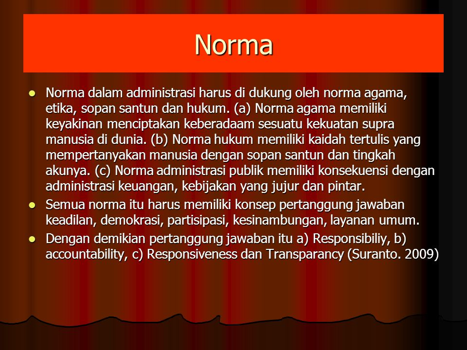 Norma Norma dalam administrasi harus di dukung oleh norma agama, etika, sopan santun dan hukum. (a) Norma agama memiliki keyakinan menciptakan keberad