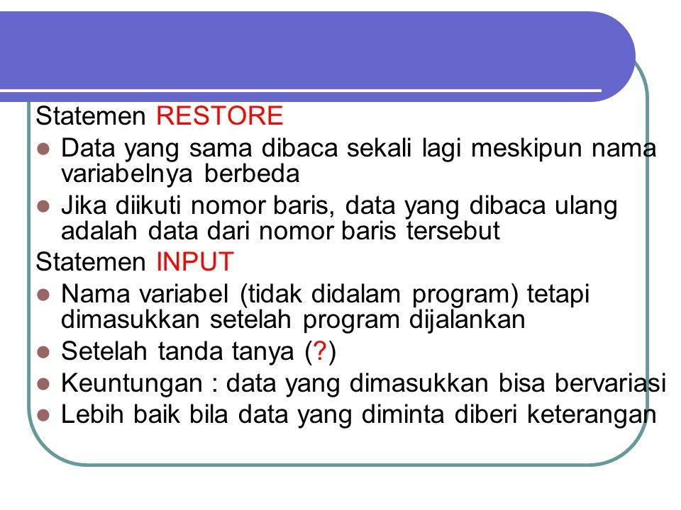 Statemen RESTORE Data yang sama dibaca sekali lagi meskipun nama variabelnya berbeda Jika diikuti nomor baris, data yang dibaca ulang adalah data dari