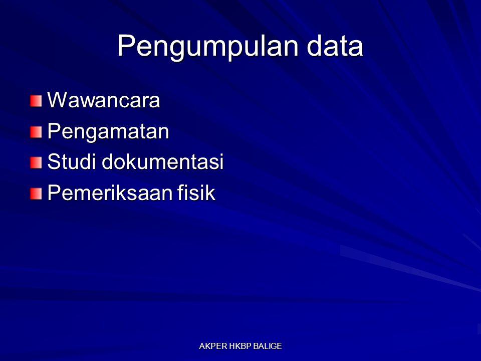 Pengumpulan data WawancaraPengamatan Studi dokumentasi Pemeriksaan fisik AKPER HKBP BALIGE