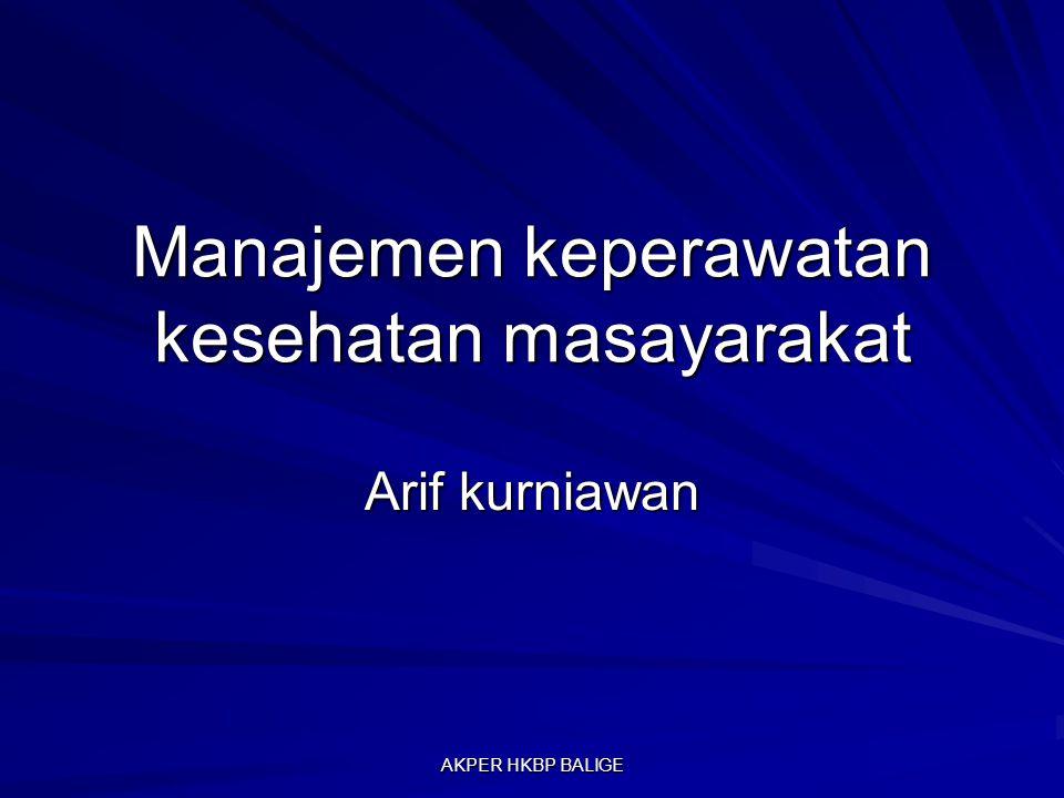 Manajemen keperawatan kesehatan masayarakat Arif kurniawan AKPER HKBP BALIGE