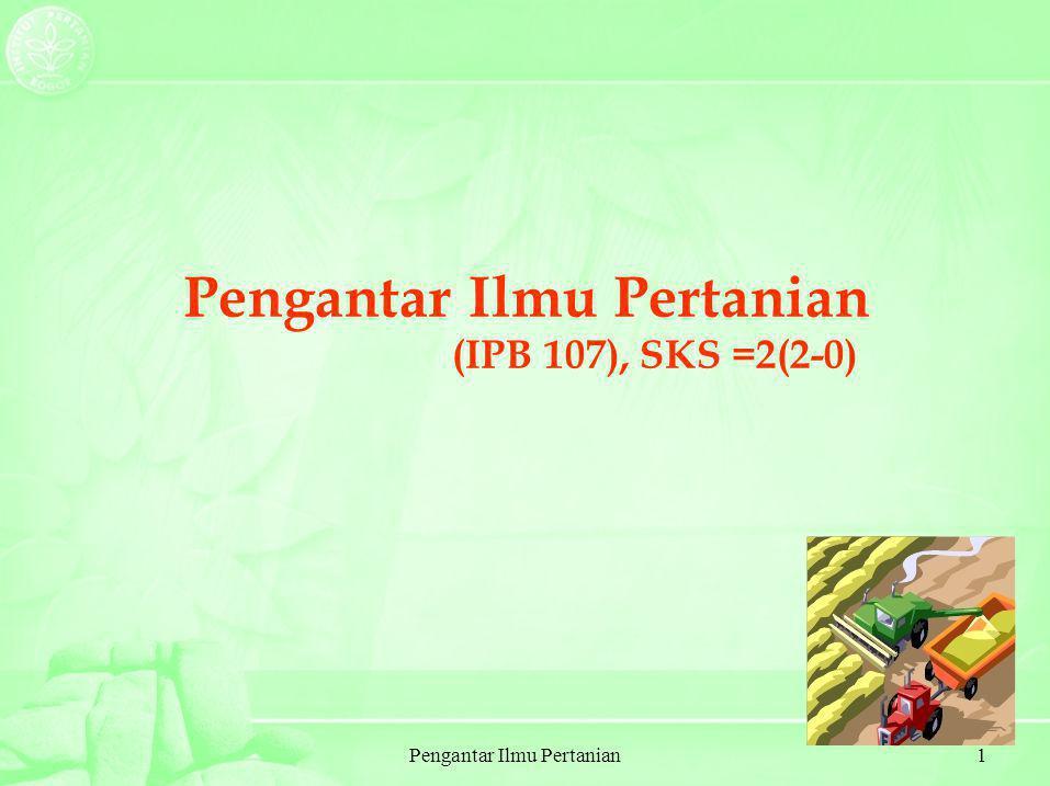 Pengantar Ilmu Pertanian1 (IPB 107), SKS =2(2-0)
