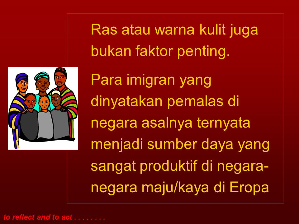 to reflect and to act........ Ras atau warna kulit juga bukan faktor penting.