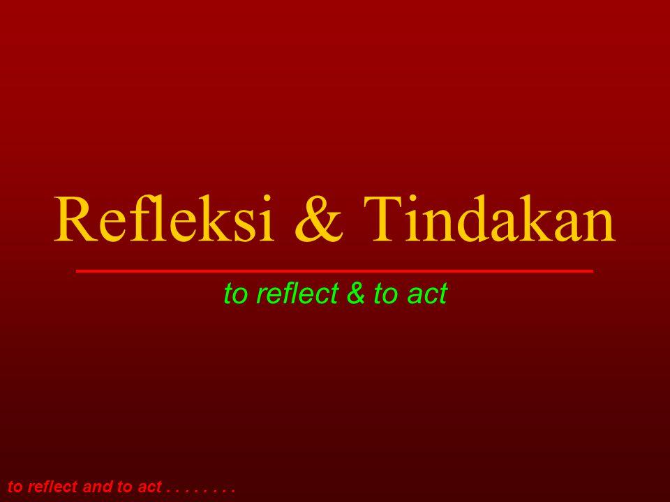 to reflect and to act........ Lalu……. apa perbedaannya?