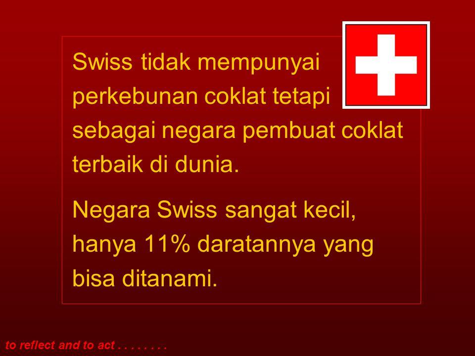 to reflect and to act........Swiss juga mengolah susu dengan kualitas terbaik.