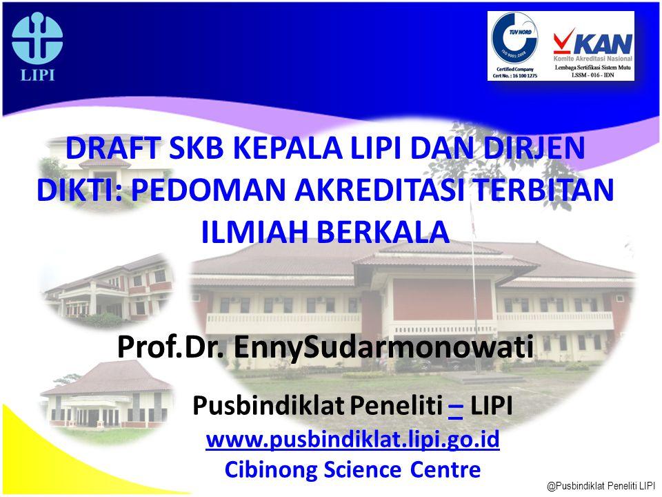 @Pusbindiklat Peneliti LIPI DRAFT SKB KEPALA LIPI DAN DIRJEN DIKTI: PEDOMAN AKREDITASI TERBITAN ILMIAH BERKALA Prof.Dr.