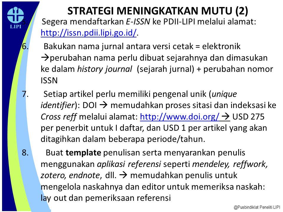 1.Dewan Redaksi atau Pengelola Jurnal  ikuti pola-pola yang ada di jurnal internasional pada umumnya, misalnya: Editor- in-Chief; Editor Member/Assoc