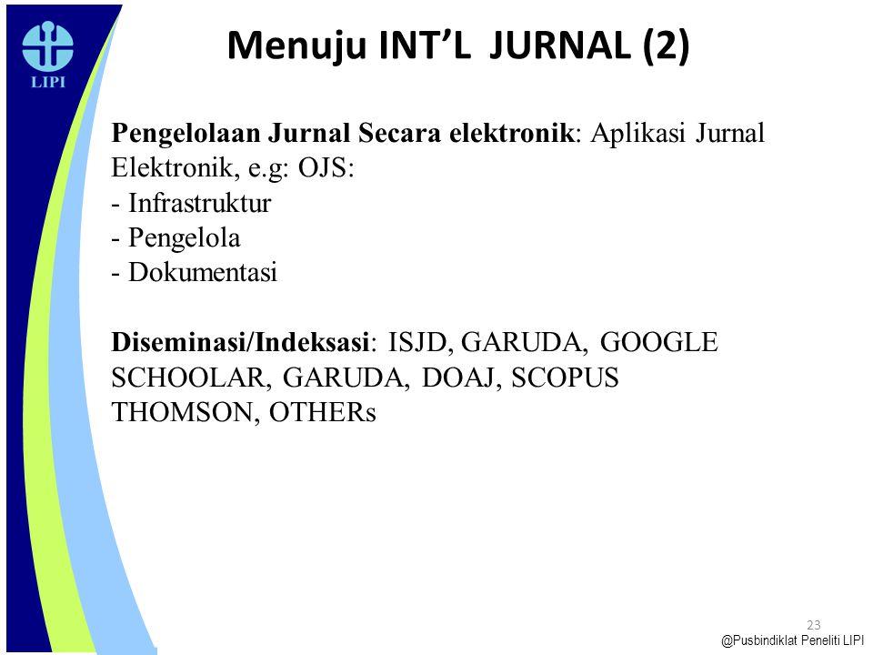22 Pengelolaan Jurnal Ilmiah Menuju Internasional (Global) @Pusbindiklat Peneliti LIPI Standar Penerbitan Jurnal  Mekanisme Pengelolaan Jurnal  Peng