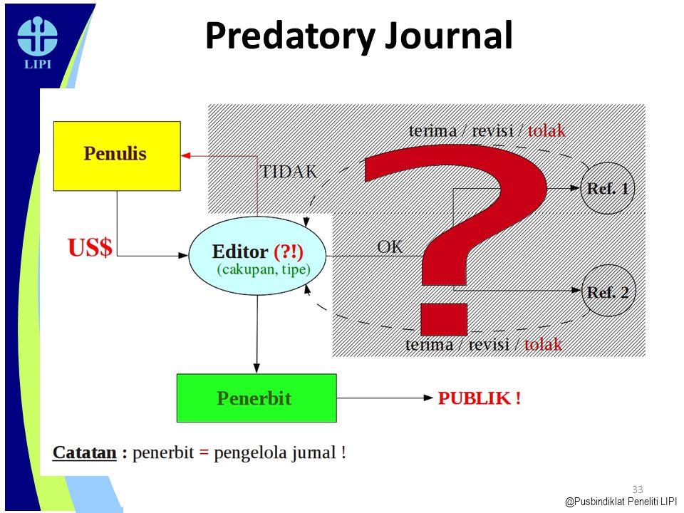 32 Predatory Journal @Pusbindiklat Peneliti LIPI - Diragukan melalui proses editorial yang lazim, penerbit selalu sama dengan pengelola - Alamat redak