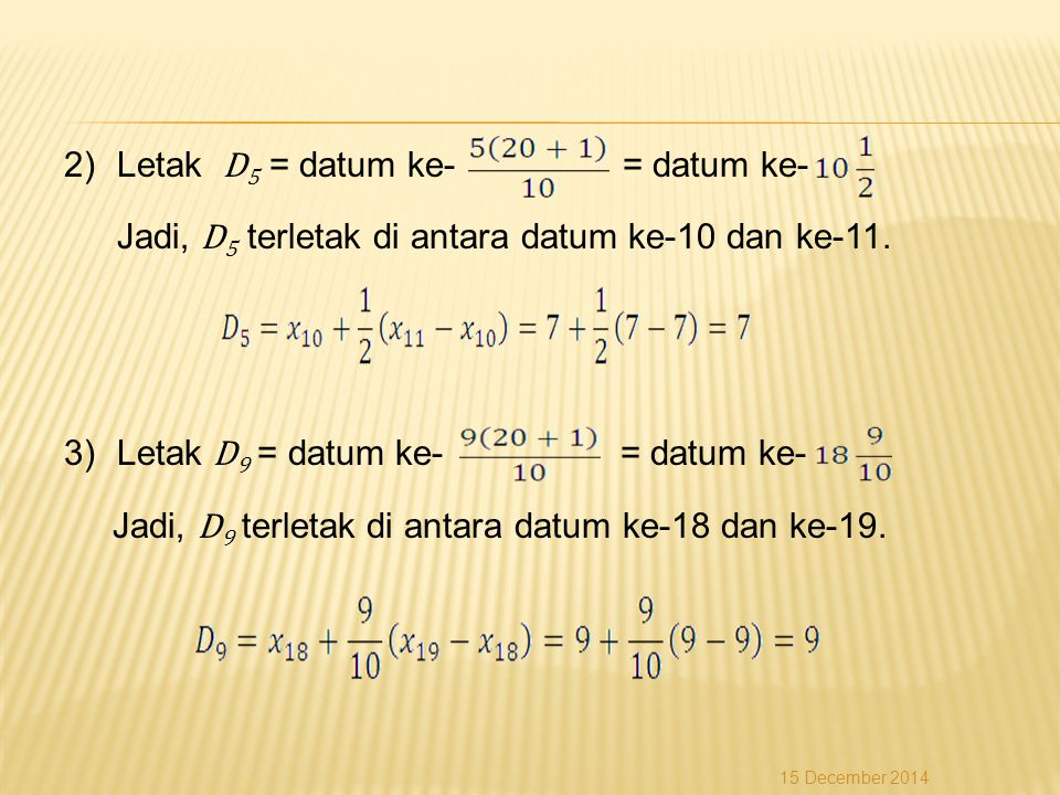2)Letak D 5 = datum ke- = datum ke- Jadi, D 5 terletak di antara datum ke-10 dan ke-11. 3)Letak D 9 = datum ke- = datum ke- Jadi, D 9 terletak di anta