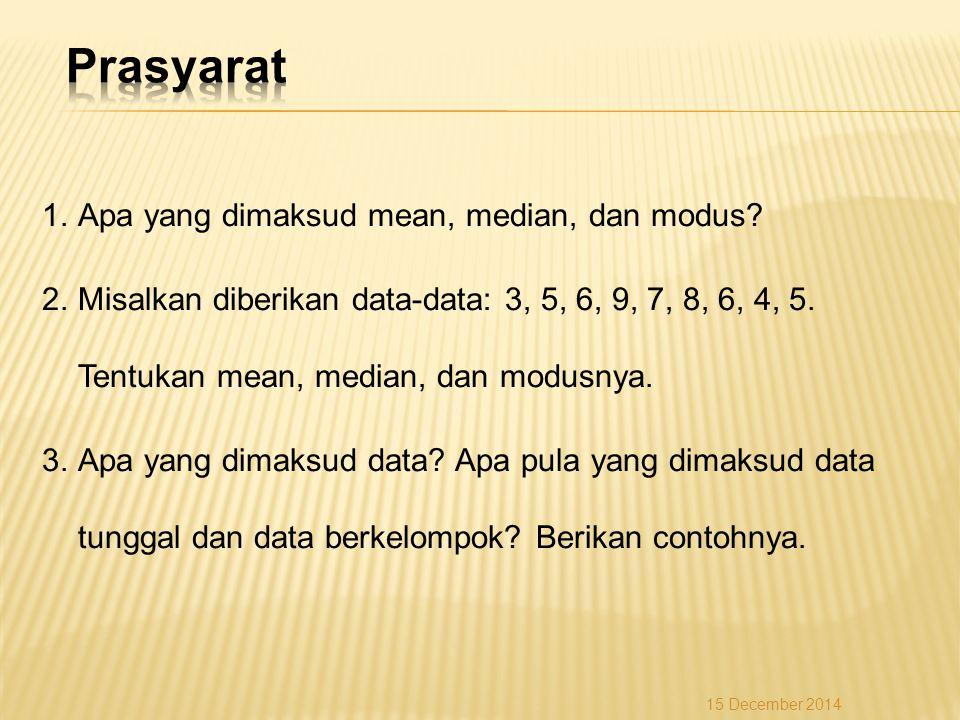 1.Apa yang dimaksud mean, median, dan modus? 2.Misalkan diberikan data-data: 3, 5, 6, 9, 7, 8, 6, 4, 5. Tentukan mean, median, dan modusnya. 3.Apa yan