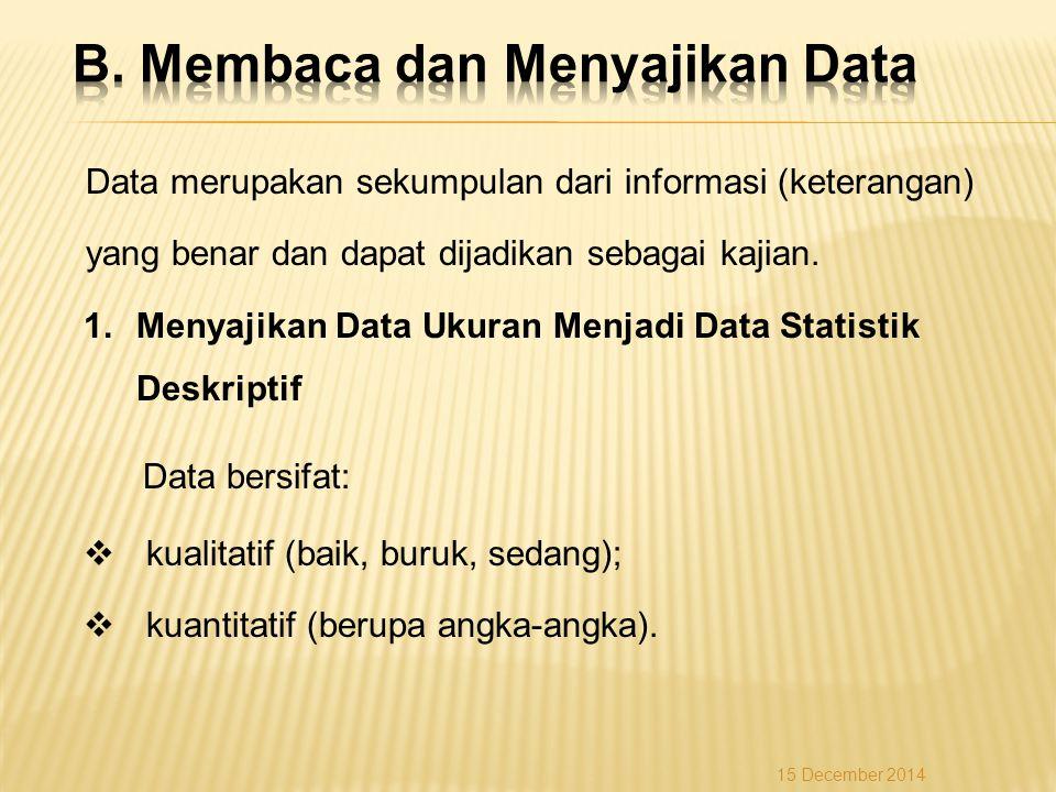 Data merupakan sekumpulan dari informasi (keterangan) yang benar dan dapat dijadikan sebagai kajian. 1.Menyajikan Data Ukuran Menjadi Data Statistik D