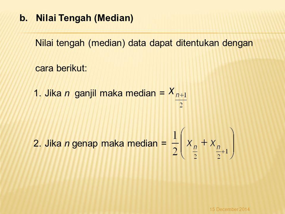 b. Nilai Tengah (Median) Nilai tengah (median) data dapat ditentukan dengan cara berikut: 1.Jika n ganjil maka median = 2.Jika n genap maka median = 1
