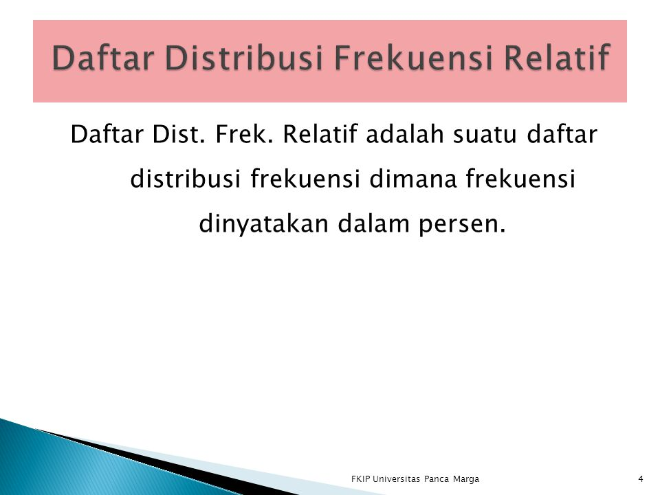 Daftar Dist. Frek. Relatif adalah suatu daftar distribusi frekuensi dimana frekuensi dinyatakan dalam persen. 4FKIP Universitas Panca Marga