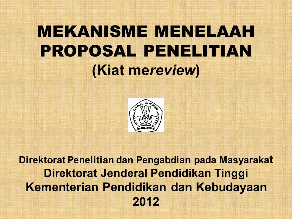 MEKANISME MENELAAH PROPOSAL PENELITIAN (Kiat mereview) Direktorat Penelitian dan Pengabdian pada Masyaraka t Direktorat Jenderal Pendidikan Tinggi Kem