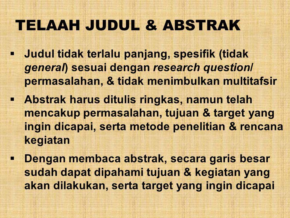 TELAAH JUDUL & ABSTRAK  Judul tidak terlalu panjang, spesifik (tidak general) sesuai dengan research question/ permasalahan, & tidak menimbulkan mult