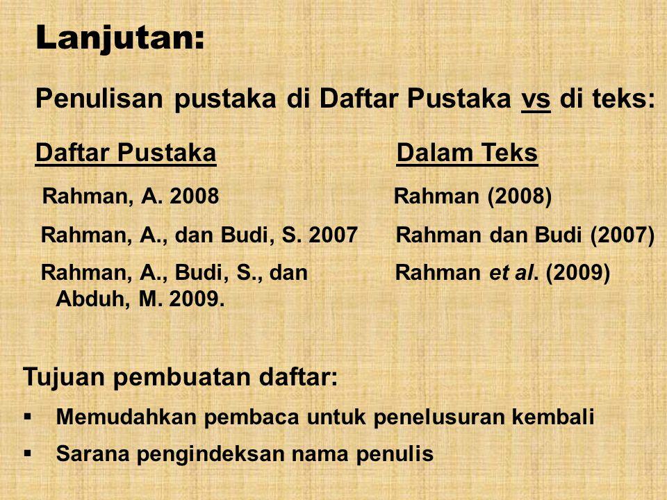 Lanjutan: Penulisan pustaka di Daftar Pustaka vs di teks: Daftar Pustaka Dalam Teks Rahman, A. 2008 Rahman (2008) Rahman, A., dan Budi, S. 2007 Rahman