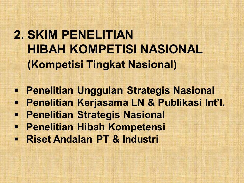 2. SKIM PENELITIAN HIBAH KOMPETISI NASIONAL (Kompetisi Tingkat Nasional)  Penelitian Unggulan Strategis Nasional  Penelitian Kerjasama LN & Publikas