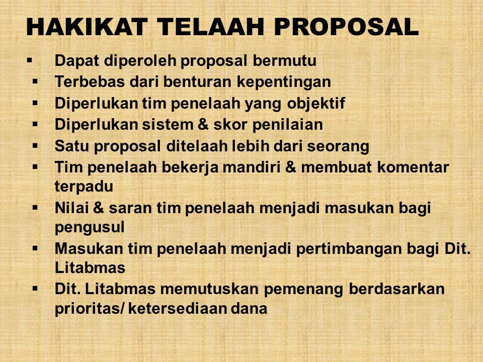 HAKIKAT TELAAH PROPOSAL  Dapat diperoleh proposal bermutu  Terbebas dari benturan kepentingan  Diperlukan tim penelaah yang objektif  Diperlukan s