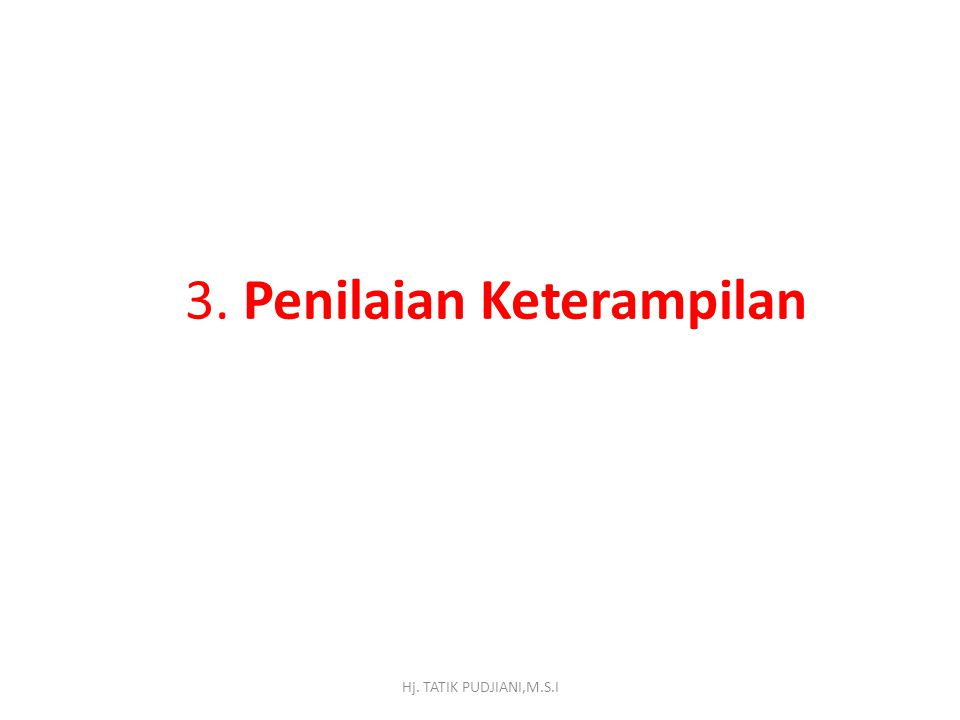 3. Penilaian Keterampilan Hj. TATIK PUDJIANI,M.S.I