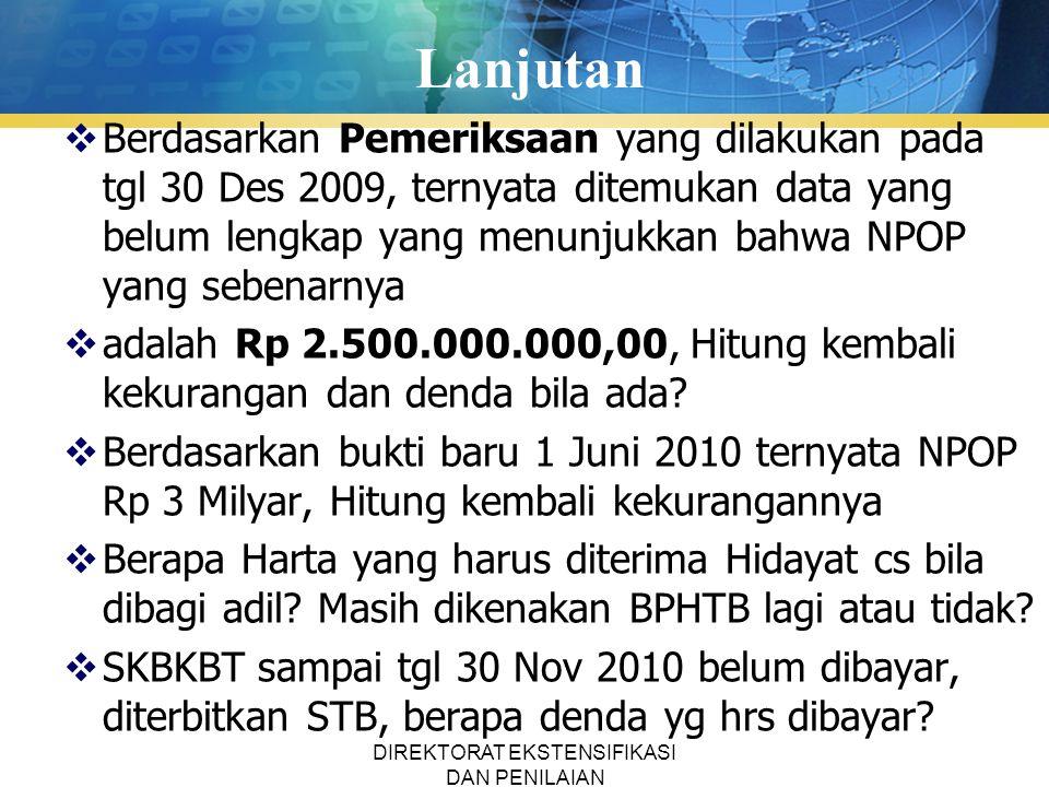 Lanjutan  Berdasarkan Pemeriksaan yang dilakukan pada tgl 30 Des 2009, ternyata ditemukan data yang belum lengkap yang menunjukkan bahwa NPOP yang sebenarnya  adalah Rp 2.500.000.000,00, Hitung kembali kekurangan dan denda bila ada.