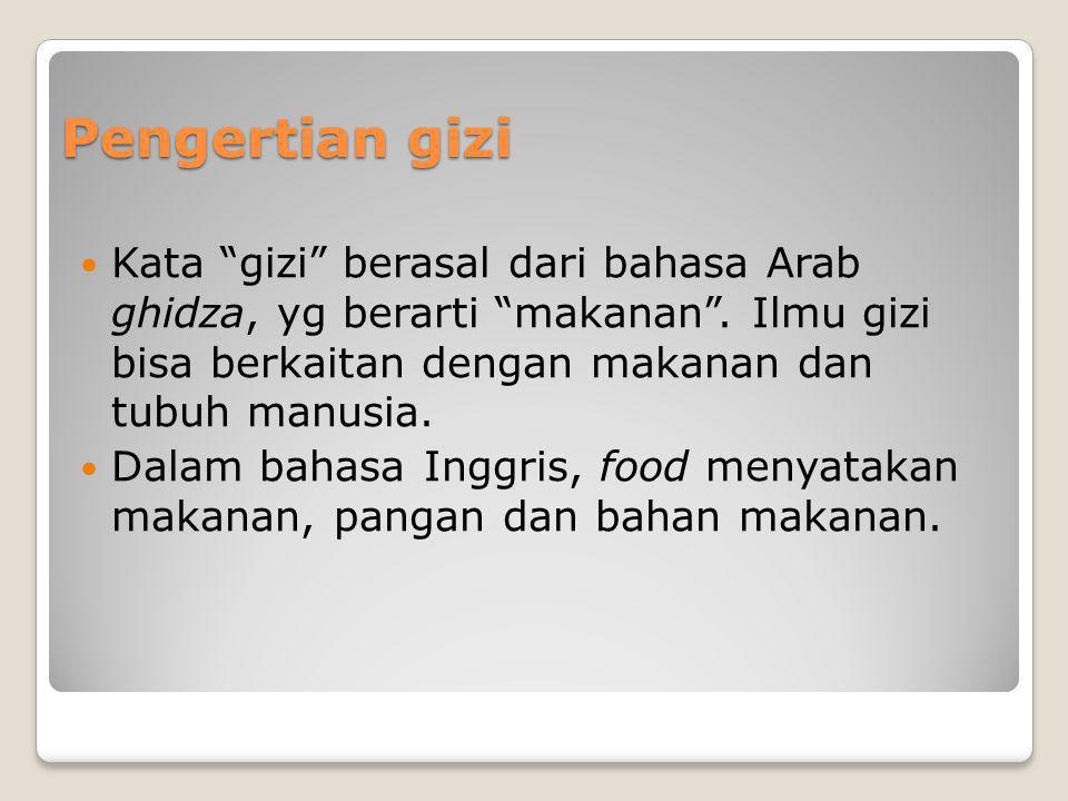 """Pengertian gizi Kata """"gizi"""" berasal dari bahasa Arab ghidza, yg berarti """"makanan"""". Ilmu gizi bisa berkaitan dengan makanan dan tubuh manusia. Dalam ba"""