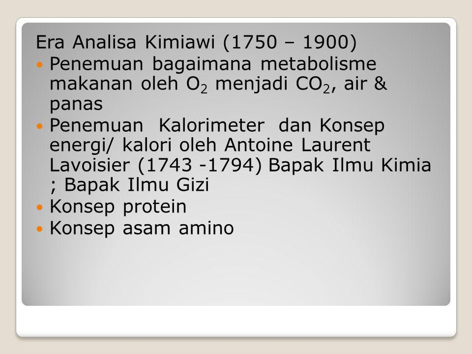 Era Analisa Kimiawi (1750 – 1900) Penemuan bagaimana metabolisme makanan oleh O 2 menjadi CO 2, air & panas Penemuan Kalorimeter dan Konsep energi/ ka
