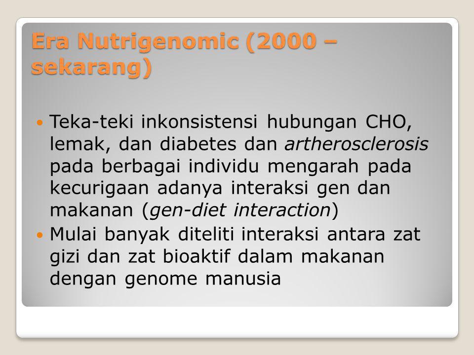 Era Nutrigenomic (2000 – sekarang) Teka-teki inkonsistensi hubungan CHO, lemak, dan diabetes dan artherosclerosis pada berbagai individu mengarah pada