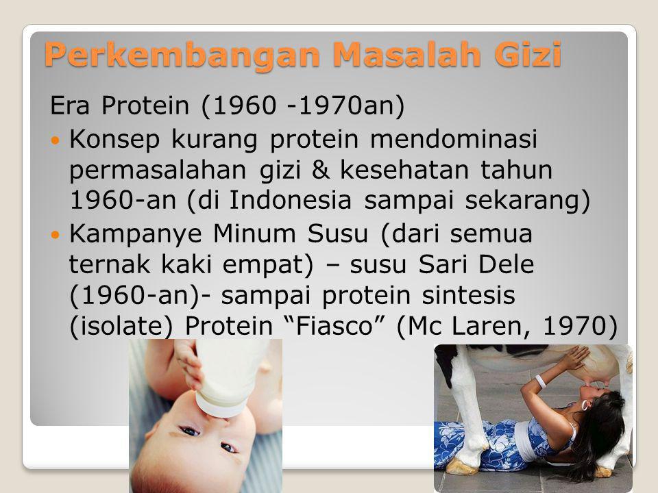 Perkembangan Masalah Gizi Era Protein (1960 -1970an) Konsep kurang protein mendominasi permasalahan gizi & kesehatan tahun 1960-an (di Indonesia sampa
