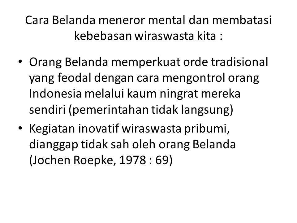 Pada masa belanda, ada keinginan berwiraswasta pada rakyat Indonesia terlihat dari beberapa organisasi sebagai alat perjuangan ekonomi para wiraswasta kita untuk memajukan kesejahteraan hidup rakyat Organisasi : Bank Pertolongan dan Tabungan (Hulp en Spaarbank), koperasi, Serikat Dagang Islam