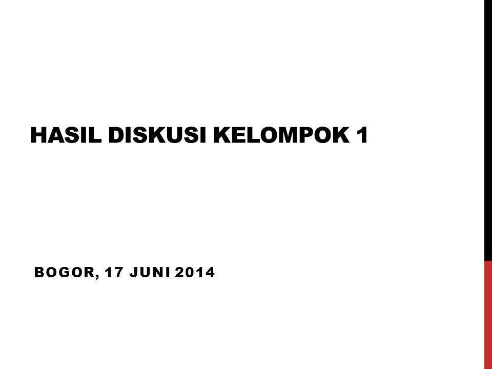 HASIL DISKUSI KELOMPOK 1 BOGOR, 17 JUNI 2014