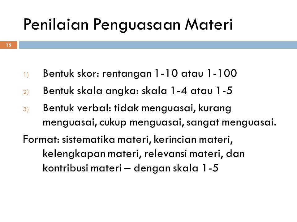 Penilaian Penguasaan Materi 15 1) Bentuk skor: rentangan 1-10 atau 1-100 2) Bentuk skala angka: skala 1-4 atau 1-5 3) Bentuk verbal: tidak menguasai,