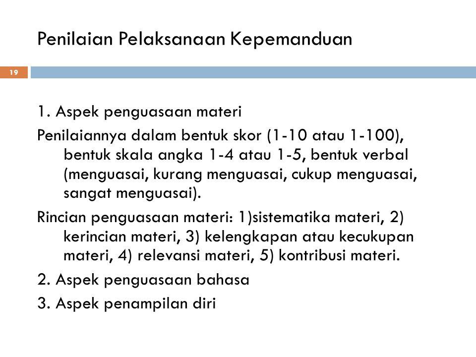 Penilaian Pelaksanaan Kepemanduan 19 1. Aspek penguasaan materi Penilaiannya dalam bentuk skor (1-10 atau 1-100), bentuk skala angka 1-4 atau 1-5, ben