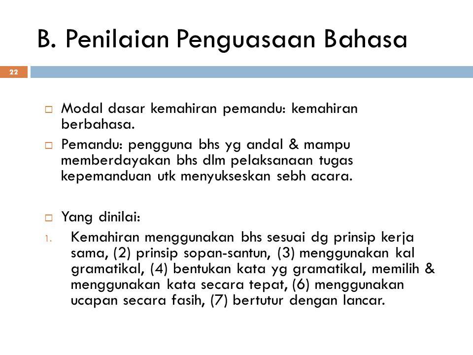 B. Penilaian Penguasaan Bahasa 22  Modal dasar kemahiran pemandu: kemahiran berbahasa.  Pemandu: pengguna bhs yg andal & mampu memberdayakan bhs dlm