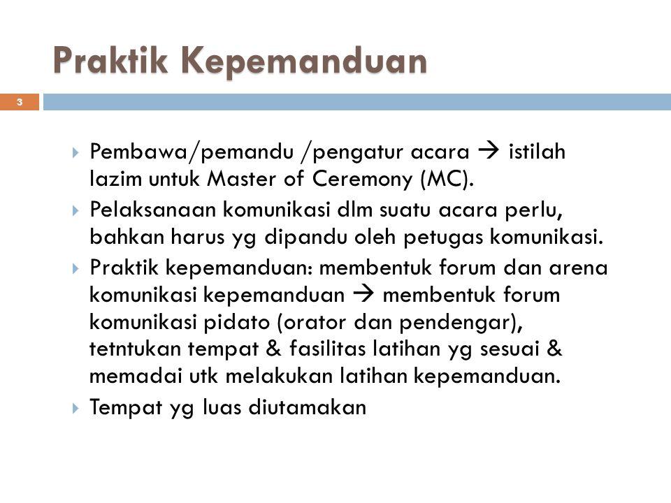 Praktik Kepemanduan 3  Pembawa/pemandu /pengatur acara  istilah lazim untuk Master of Ceremony (MC).  Pelaksanaan komunikasi dlm suatu acara perlu,