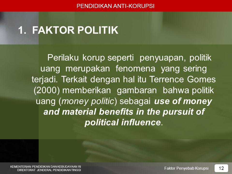 PENDIDIKAN ANTI-KORUPSI KEMENTERIAN PENDIDIKAN DAN KEBUDAYAAN RI DIREKTORAT JENDERAL PENDIDIKAN TINGGI 12 Faktor Penyebab Korupsi 1.