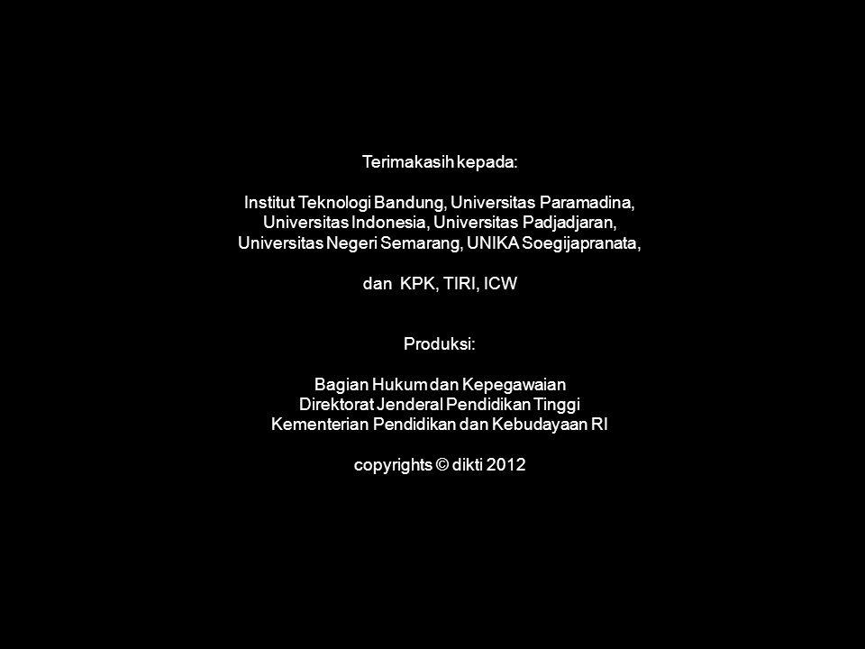 Terimakasih kepada: Institut Teknologi Bandung, Universitas Paramadina, Universitas Indonesia, Universitas Padjadjaran, Universitas Negeri Semarang, UNIKA Soegijapranata, dan KPK, TIRI, ICW Produksi: Bagian Hukum dan Kepegawaian Direktorat Jenderal Pendidikan Tinggi Kementerian Pendidikan dan Kebudayaan RI copyrights © dikti 2012