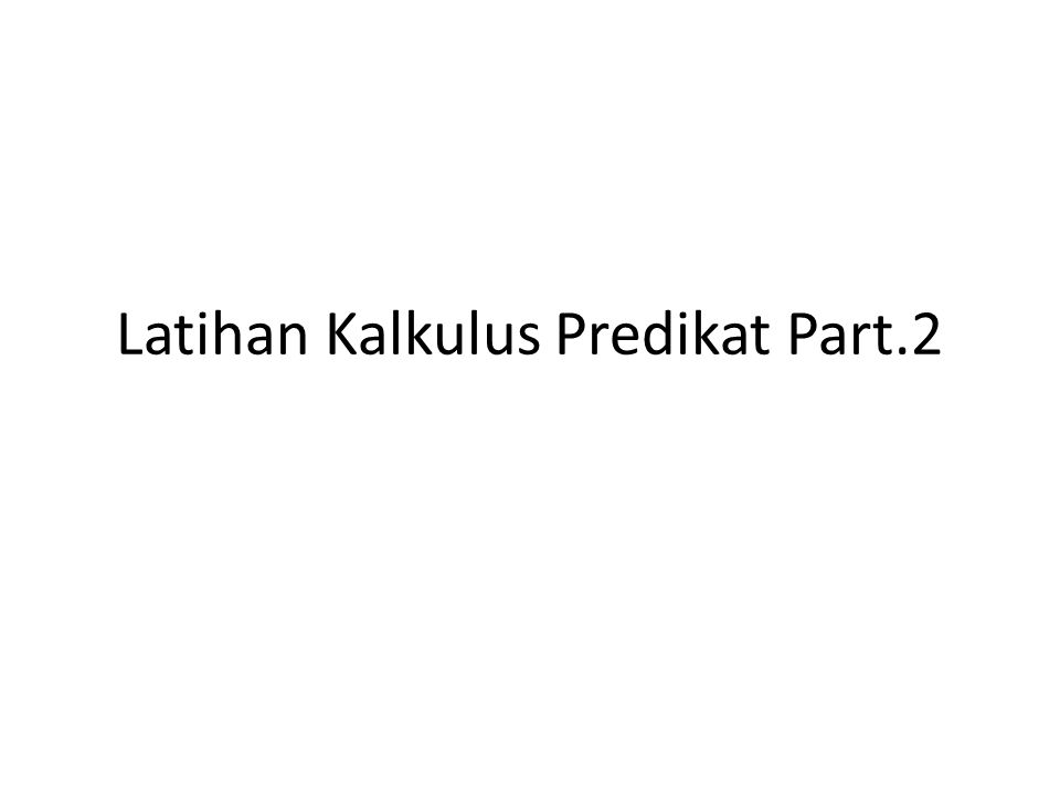 Latihan Kalkulus Predikat Part.2