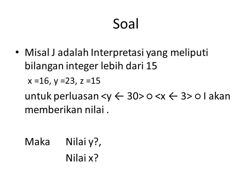 Soal Misal J adalah Interpretasi yang meliputi bilangan integer lebih dari 15 x =16, y =23, z =15 untuk perluasan ○ ○ I akan memberikan nilai.