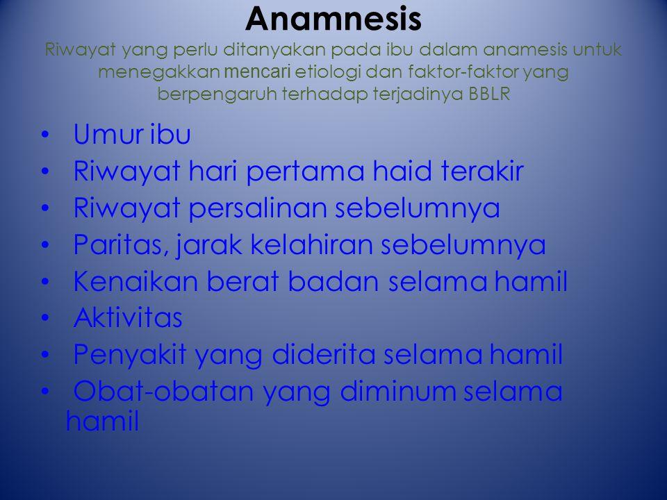 Diagnosis Menegakkan diagnosis BBLR adalah dengan mengukur berat lahir bayi dalam jangka waktu <> dapat diketahui dengan dilakukan anamesis, pemeriksa
