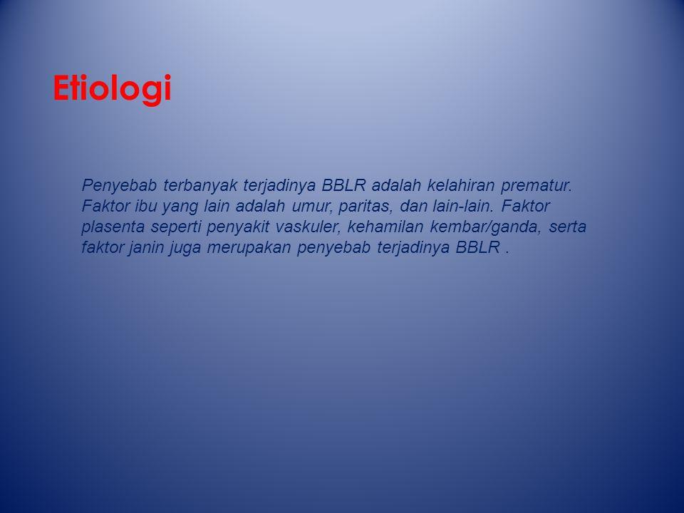 Etiologi Penyebab terbanyak terjadinya BBLR adalah kelahiran prematur.