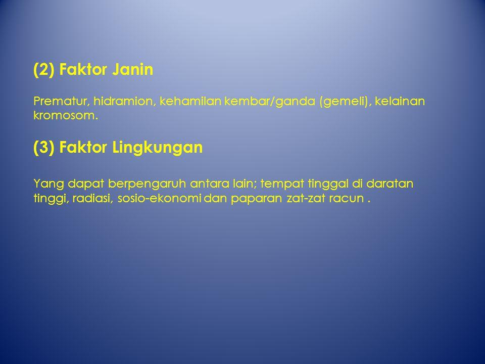 (2) Faktor Janin Prematur, hidramion, kehamilan kembar/ganda (gemeli), kelainan kromosom.