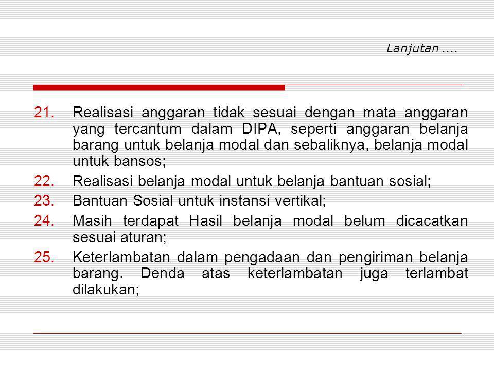 Lanjutan....  Realisasi anggaran tidak sesuai dengan mata anggaran yang tercantum dalam DIPA, seperti anggaran belanja barang untuk belanja modal d