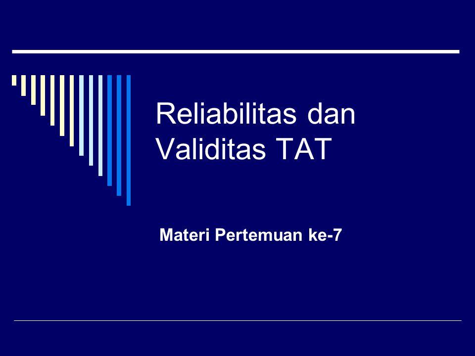 Reliabilitas  Reliabilitas TAT sulit ditentukan karena: 1.